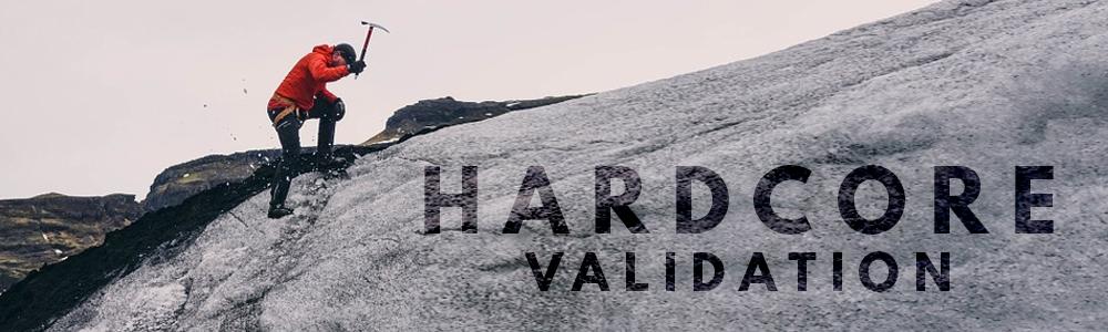 hardcore validation